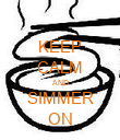 KEEP CALM AND SIMMER ON - Personalised Poster large