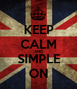 KEEP CALM AND SIMPLE ON - Personalised Poster large