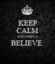 KEEP CALM AND SIMPLY BELIEVE.  - Personalised Poster large