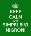 KEEP CALM AND SIMPRI BIVI NIGRONI - Personalised Poster large