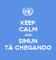KEEP CALM AND SIMUN TÁ CHEGANDO - Personalised Poster large