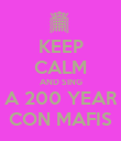 KEEP CALM AND SING A 200 YEAR CON MAFIS - Personalised Poster large
