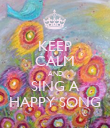 KEEP CALM AND SING A HAPPY SONG - Personalised Poster large