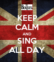 KEEP CALM AND SING ALL DAY - Personalised Poster large