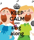 KEEP CALM AND sing  along - Personalised Poster large