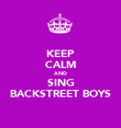 KEEP CALM AND SING BACKSTREET BOYS - Personalised Poster large