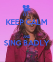 KEEP CALM  AND SING BADLY  - Personalised Poster large