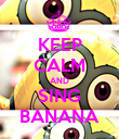 KEEP CALM AND SING BANANA - Personalised Poster large
