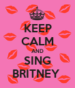 KEEP CALM AND SING BRITNEY  - Personalised Poster large
