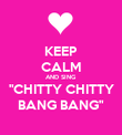 "KEEP CALM AND SING ""CHITTY CHITTY BANG BANG"" - Personalised Poster large"
