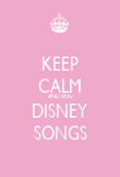 KEEP CALM AND SING DISNEY SONGS - Personalised Poster large