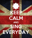 KEEP CALM AND SING EVERYDAY - Personalised Poster large