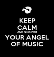 KEEP CALM AND SING FOR YOUR ANGEL OF MUSIC - Personalised Poster large