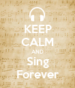KEEP CALM AND Sing Forever - Personalised Poster large
