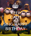 KEEP CALM AND SING HAPPY BIRTHDAY - Personalised Poster large
