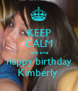 KEEP CALM and sing happy birthday Kimberly  - Personalised Poster large