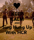 KEEP CALM AND Sing Hung Up With HCR  - Personalised Poster large