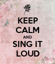 KEEP CALM AND SING IT LOUD - Personalised Poster large
