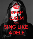KEEP CALM AND SING LIKE  ADELE - Personalised Poster large