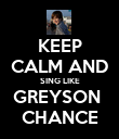 KEEP CALM AND SING LIKE GREYSON  CHANCE - Personalised Poster large