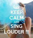 KEEP CALM AND SING LOUDER !!! - Personalised Poster large