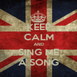 KEEP CALM AND SING ME A SONG - Personalised Poster large