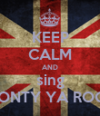 KEEP CALM AND sing MONTY YA ROCK - Personalised Poster large