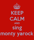 KEEP CALM AND sing monty yarock - Personalised Poster large