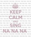 KEEP CALM AND SING NA NA NA  - Personalised Poster large