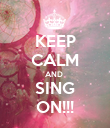KEEP CALM AND  SING ON!!! - Personalised Poster large