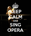 KEEP CALM AND SING OPERA - Personalised Poster large