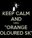 "KEEP CALM AND SING ""ORANGE COLOURED SKY"" - Personalised Poster large"