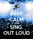 KEEP CALM AND SING   OUT LOUD  - Personalised Poster large