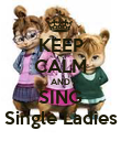 KEEP CALM AND SING Single Ladies - Personalised Poster large