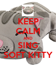 KEEP CALM AND SING SOFT KITTY - Personalised Poster large