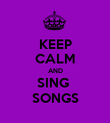 KEEP CALM AND SING  SONGS - Personalised Poster large