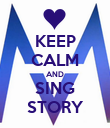 KEEP CALM AND SING STORY - Personalised Poster large