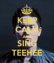 KEEP CALM AND SING TEEHEE - Personalised Poster large