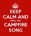 KEEP CALM AND SING THE CAMPFIRE SONG - Personalised Poster large