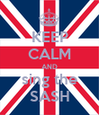 KEEP CALM AND sing the SASH - Personalised Poster large