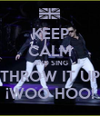 KEEP CALM AND SING THROW IT UP ¡WOO HOO! - Personalised Poster large