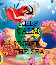 KEEP CALM AND SING UNDER   THE SEA - Personalised Poster large