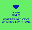KEEP CALM AND SING WHERE'S MY KEYS WHERE'S MY PHONE - Personalised Poster large