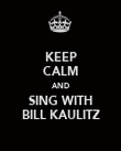 KEEP CALM AND SING WITH BILL KAULITZ - Personalised Poster large