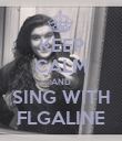 KEEP CALM AND SING WITH FLGALINE - Personalised Poster large