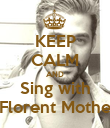 KEEP CALM AND Sing with Florent Mothe - Personalised Poster large