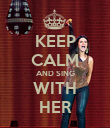 KEEP CALM AND SING WITH HER - Personalised Poster large
