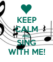 KEEP CALM AND SING WITH ME! - Personalised Poster large