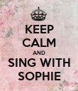 KEEP CALM AND SING WITH SOPHIE - Personalised Poster large