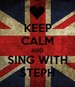 KEEP CALM AND SING WITH STEPH - Personalised Poster large
